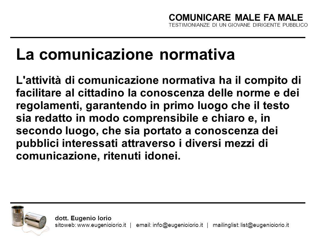 TESTIMONIANZE DI UN GIOVANE DIRIGENTE PUBBLICO COMUNICARE MALE FA MALE dott. Eugenio Iorio sitoweb: www.eugenioiorio.it | email: info@eugenioiorio.it