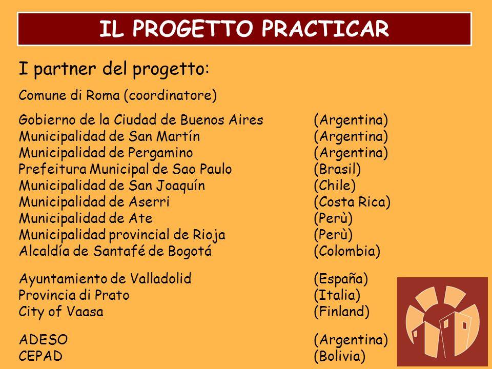IL PROGETTO PRACTICAR I partner del progetto: Comune di Roma (coordinatore) Gobierno de la Ciudad de Buenos Aires(Argentina) Municipalidad de San Mart