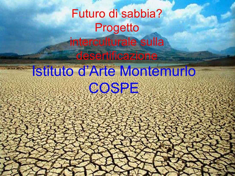 Istituto dArte Montemurlo COSPE Futuro di sabbia? Progetto interculturale sulla desertificazione