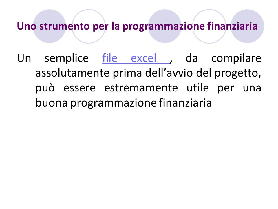 Uno strumento per la programmazione finanziaria Un semplice file excel, da compilare assolutamente prima dellavvio del progetto, può essere estremamen