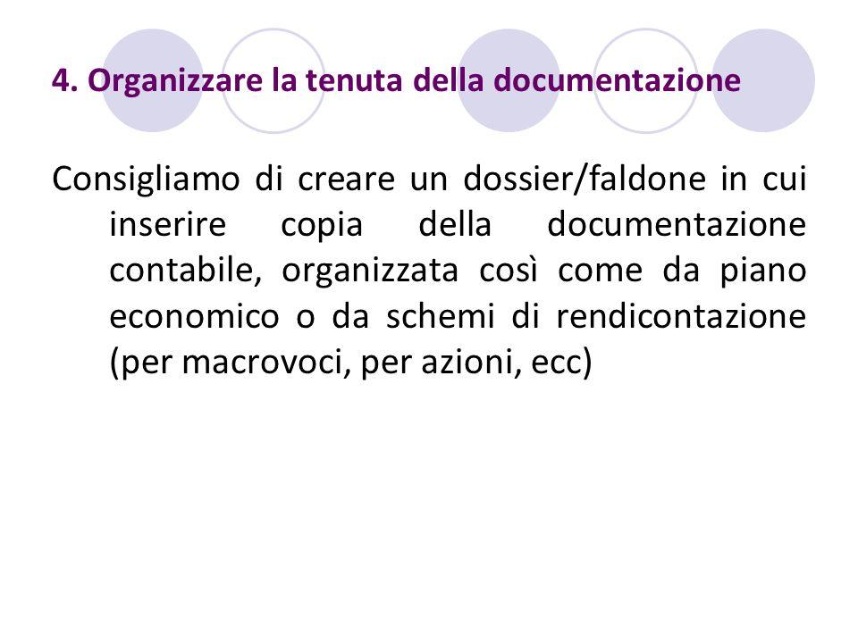 4. Organizzare la tenuta della documentazione Consigliamo di creare un dossier/faldone in cui inserire copia della documentazione contabile, organizza