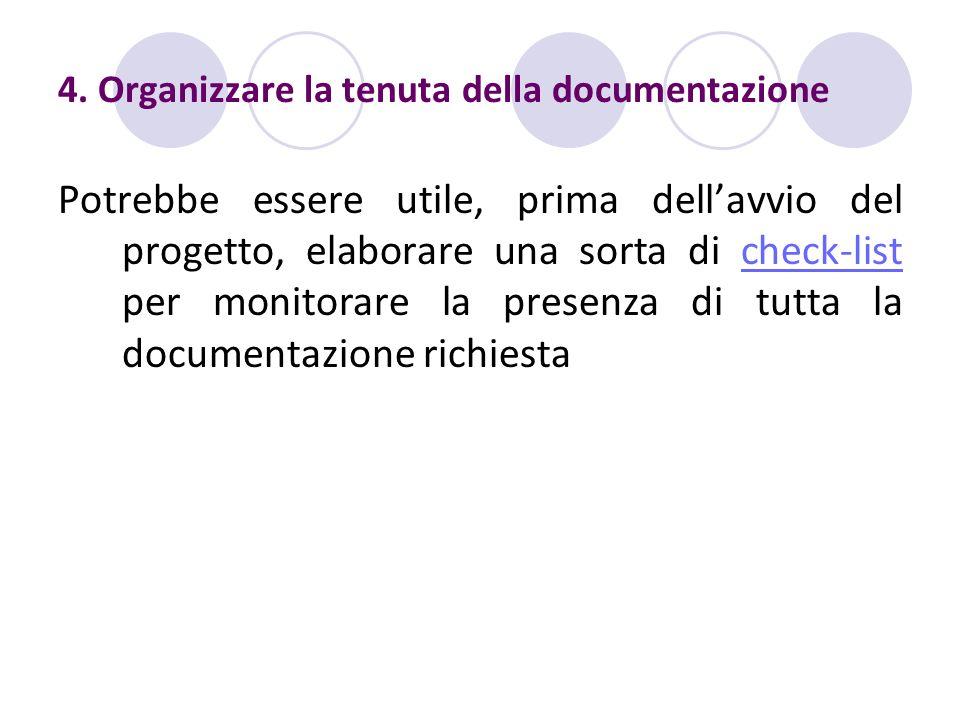 4. Organizzare la tenuta della documentazione Potrebbe essere utile, prima dellavvio del progetto, elaborare una sorta di check-list per monitorare la