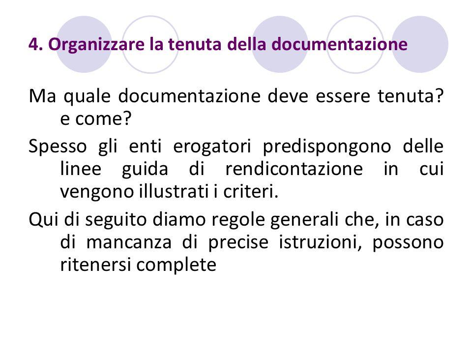 4. Organizzare la tenuta della documentazione Ma quale documentazione deve essere tenuta? e come? Spesso gli enti erogatori predispongono delle linee