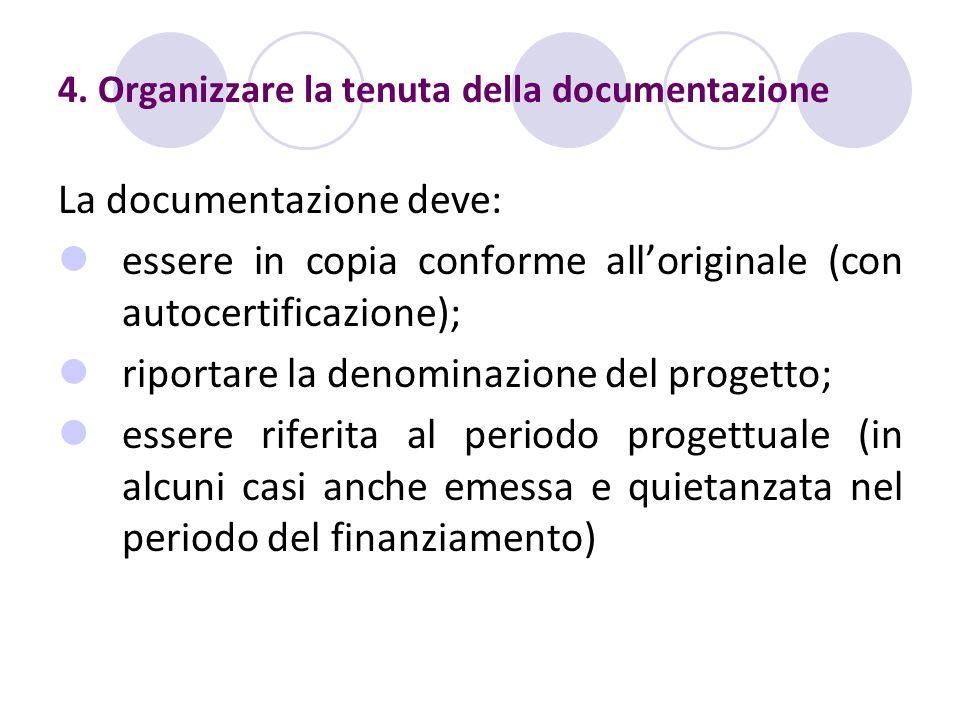 4. Organizzare la tenuta della documentazione La documentazione deve: essere in copia conforme alloriginale (con autocertificazione); riportare la den