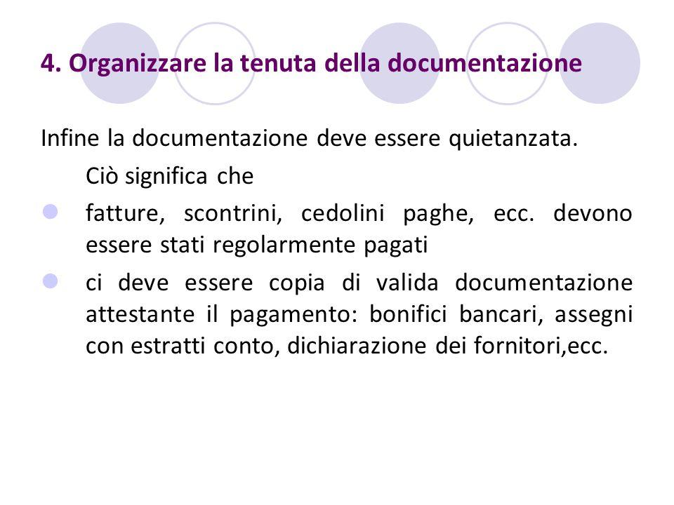 4. Organizzare la tenuta della documentazione Infine la documentazione deve essere quietanzata. Ciò significa che fatture, scontrini, cedolini paghe,