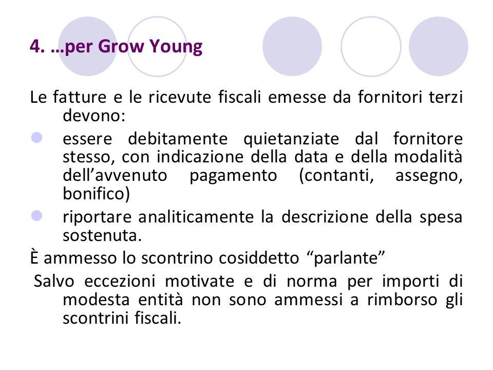4. …per Grow Young Le fatture e le ricevute fiscali emesse da fornitori terzi devono: essere debitamente quietanziate dal fornitore stesso, con indica