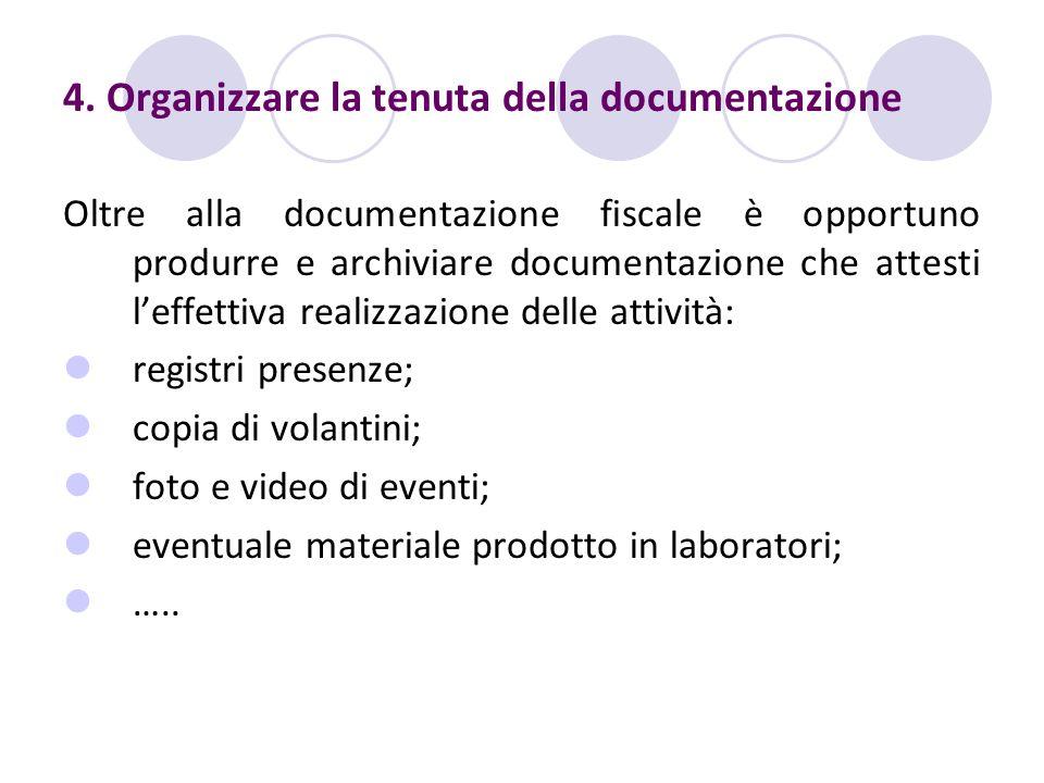 4. Organizzare la tenuta della documentazione Oltre alla documentazione fiscale è opportuno produrre e archiviare documentazione che attesti leffettiv