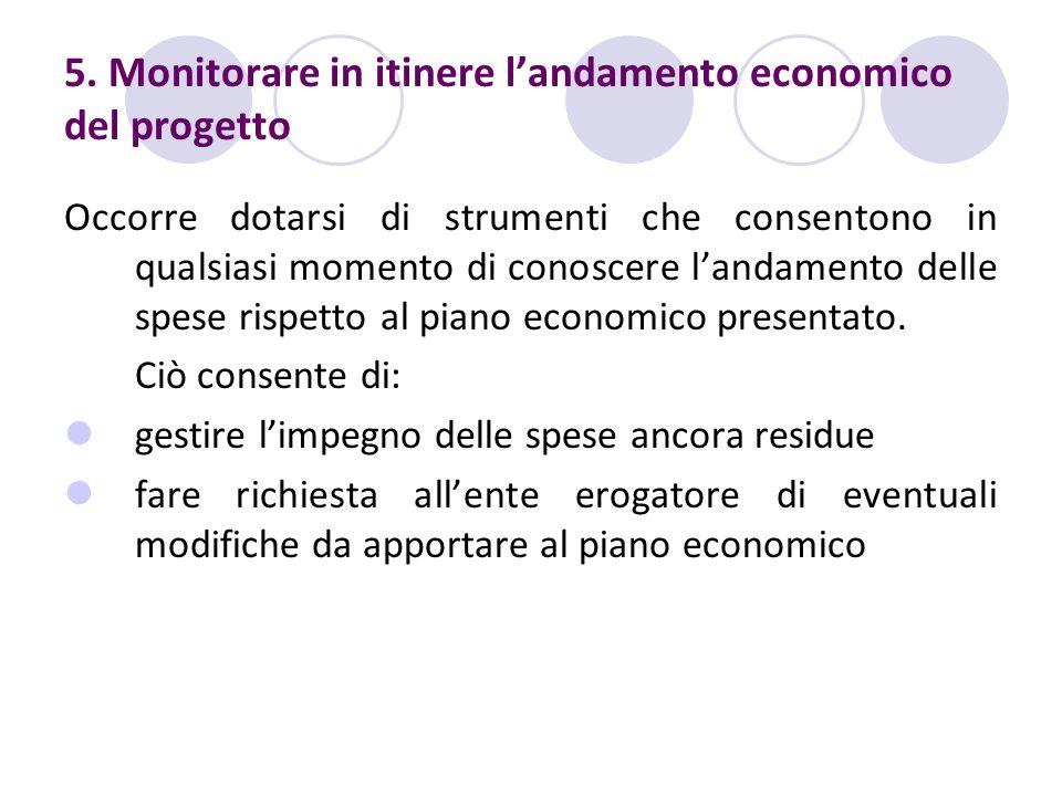 5. Monitorare in itinere landamento economico del progetto Occorre dotarsi di strumenti che consentono in qualsiasi momento di conoscere landamento de
