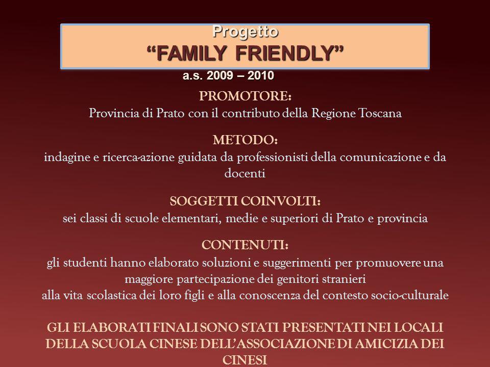 Progetto FAMILY FRIENDLY PROMOTORE: Provincia di Prato con il contributo della Regione Toscana a.s. 2009 – 2010 METODO: indagine e ricerca-azione guid