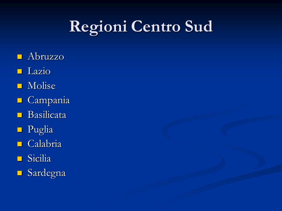 Regioni Centro Sud Abruzzo Abruzzo Lazio Lazio Molise Molise Campania Campania Basilicata Basilicata Puglia Puglia Calabria Calabria Sicilia Sicilia Sardegna Sardegna