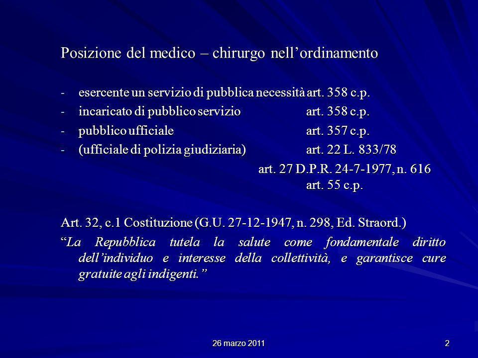 26 marzo 2011 2 Posizione del medico – chirurgo nellordinamento - esercente un servizio di pubblica necessità art. 358 c.p. - incaricato di pubblico s