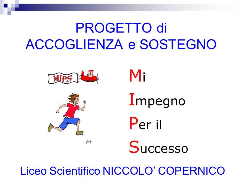 PROGETTO di ACCOGLIENZA e SOSTEGNO MiMi I mpegno P er il S uccesso Liceo Scientifico NICCOLO COPERNICO