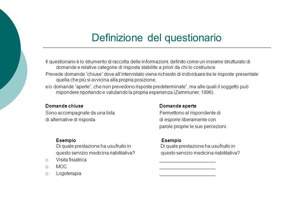 Definizione del questionario Il questionario è lo strumento di raccolta delle informazioni, definito come un insieme strutturato di domande e relative