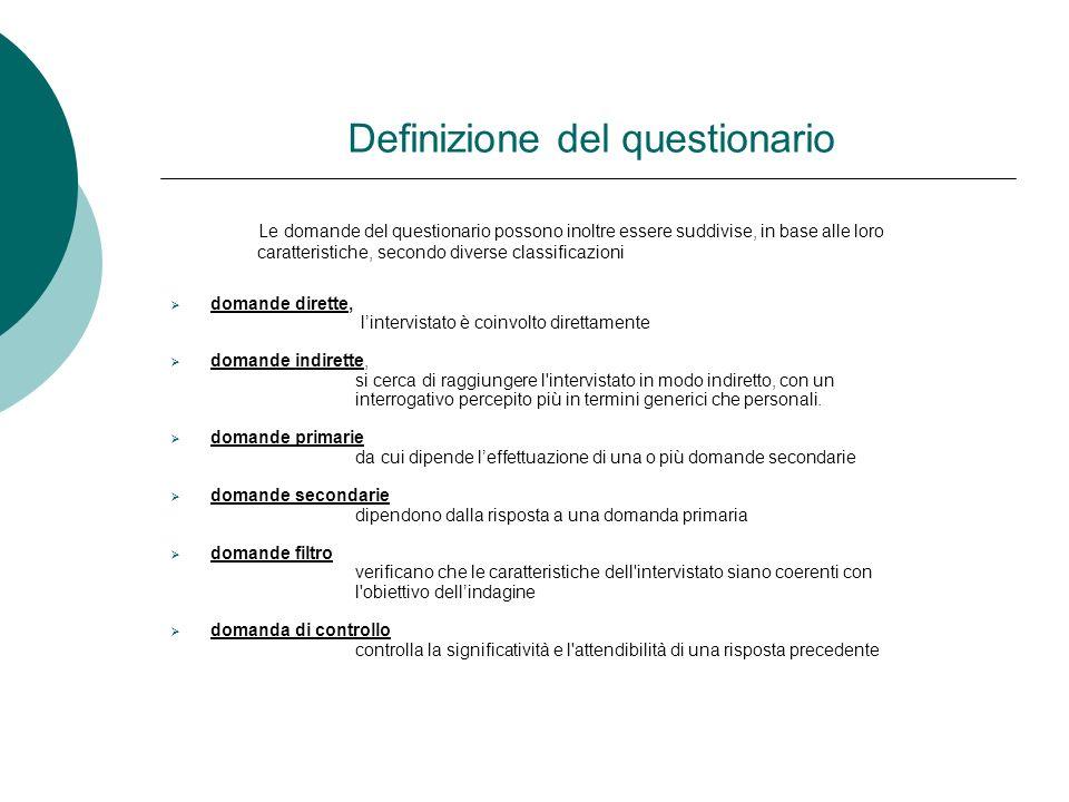 Definizione del questionario Le domande del questionario possono inoltre essere suddivise, in base alle loro caratteristiche, secondo diverse classifi