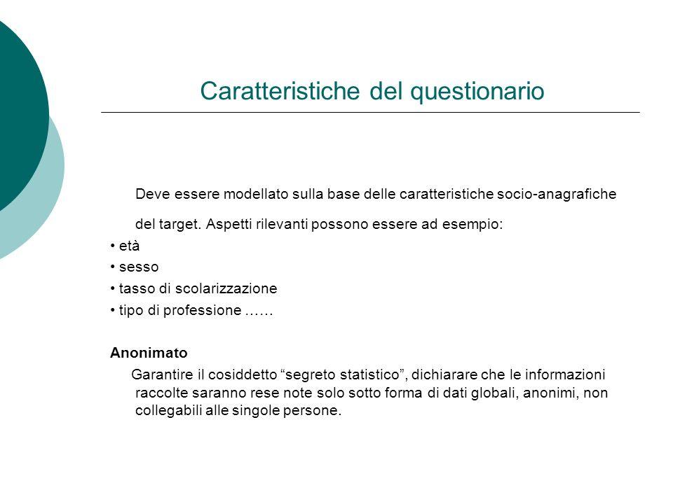 Caratteristiche del questionario Deve essere modellato sulla base delle caratteristiche socio-anagrafiche del target. Aspetti rilevanti possono essere