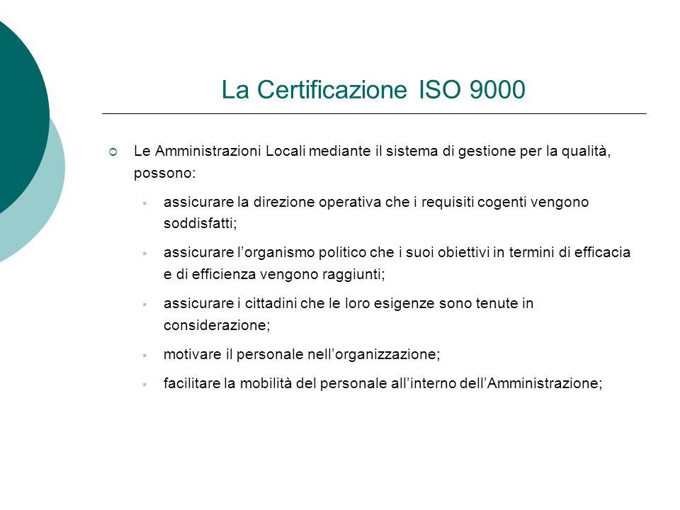 La Certificazione ISO 9000 Le Amministrazioni Locali mediante il sistema di gestione per la qualità, possono: assicurare la direzione operativa che i