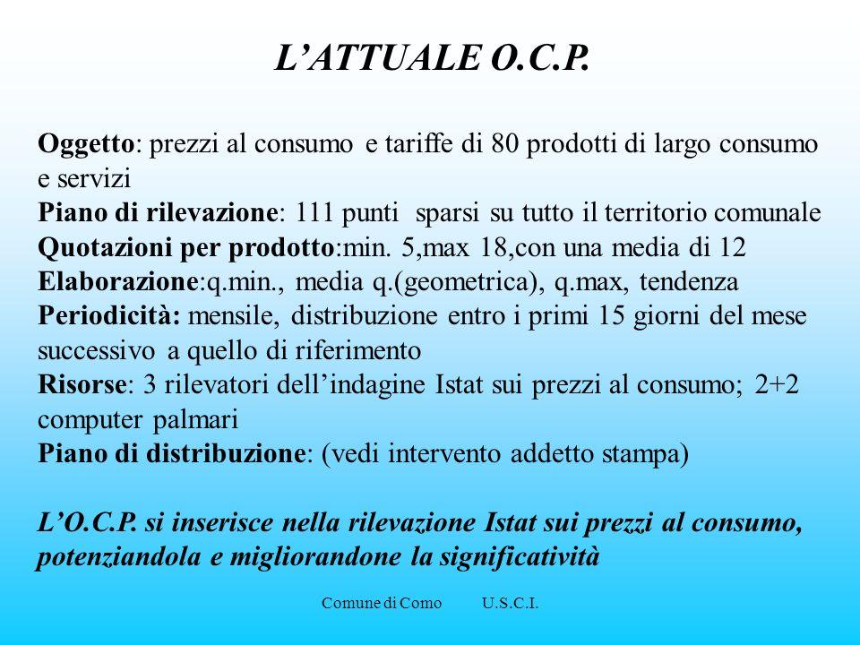 Comune di Como U.S.C.I. LATTUALE O.C.P. Oggetto: prezzi al consumo e tariffe di 80 prodotti di largo consumo e servizi Piano di rilevazione: 111 punti