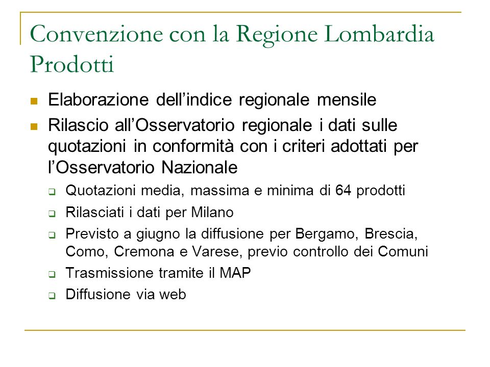Convenzione con la Regione Lombardia Prodotti Elaborazione dellindice regionale mensile Rilascio allOsservatorio regionale i dati sulle quotazioni in