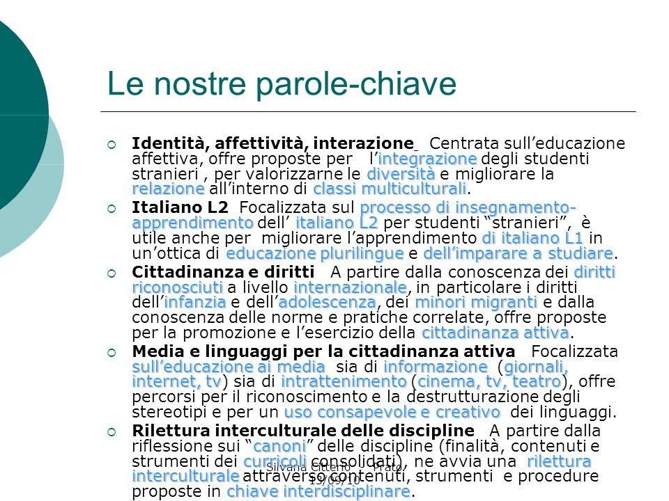 Silvana Citterio - Prato 13/09/10 Le nostre parole-chiave integrazione diversità relazioneclassi multiculturali Identità, affettività, interazione Cen