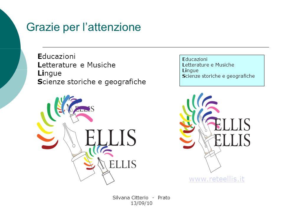 Silvana Citterio - Prato 13/09/10 Grazie per lattenzione Educazioni Letterature e Musiche Lingue Scienze storiche e geografiche Educazioni Letterature
