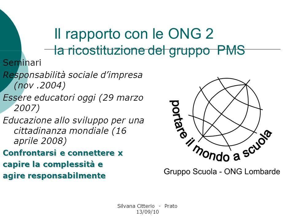 Silvana Citterio - Prato 13/09/10 Il rapporto con le ONG 2 la ricostituzione del gruppo PMS Seminari Responsabilità sociale dimpresa (nov.2004) Essere
