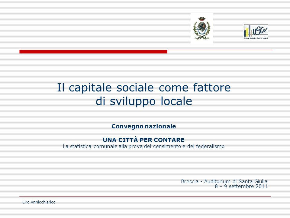 Ciro Annicchiarico Il capitale sociale come fattore di sviluppo locale Convegno nazionale UNA CITTÀ PER CONTARE La statistica comunale alla prova del