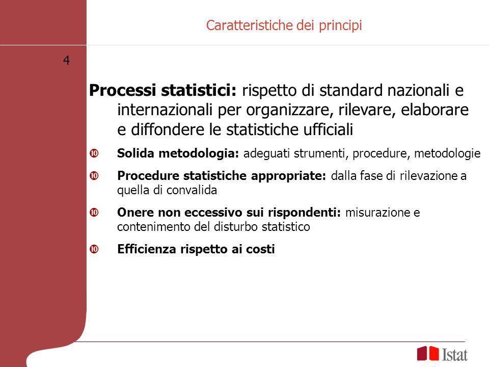 4 Caratteristiche dei principi Processi statistici: rispetto di standard nazionali e internazionali per organizzare, rilevare, elaborare e diffondere
