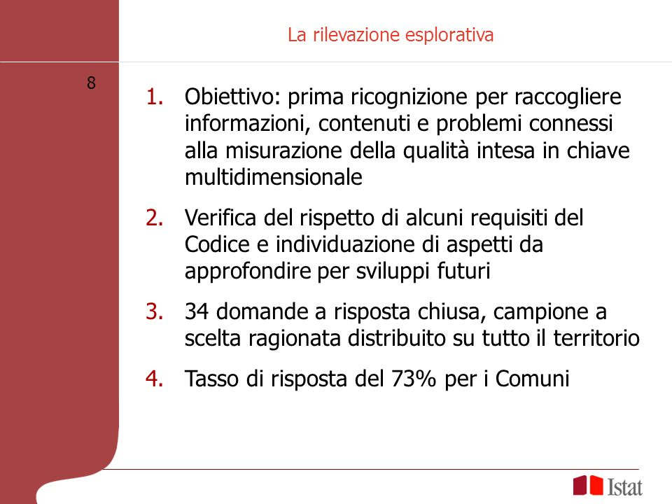 8 La rilevazione esplorativa 1.Obiettivo: prima ricognizione per raccogliere informazioni, contenuti e problemi connessi alla misurazione della qualit