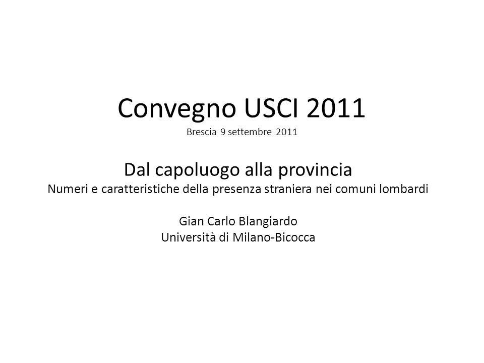 Convegno USCI 2011 Brescia 9 settembre 2011 Dal capoluogo alla provincia Numeri e caratteristiche della presenza straniera nei comuni lombardi Gian Ca