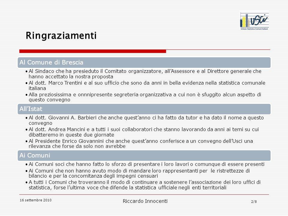 2/8 Al Comune di Brescia Al Sindaco che ha presieduto il Comitato organizzatore, allAssessore e al Direttore generale che hanno accettato la nostra proposta Al dott.