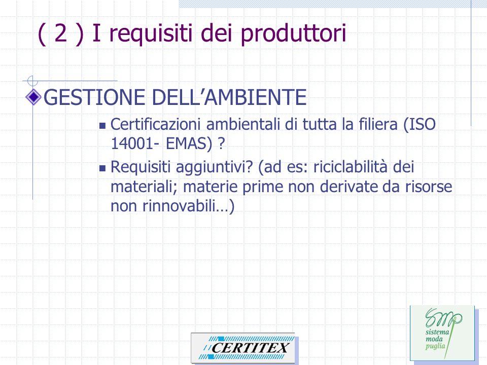 ( 2 ) I requisiti dei produttori GESTIONE DELLAMBIENTE Certificazioni ambientali di tutta la filiera (ISO 14001- EMAS) ? Requisiti aggiuntivi? (ad es: