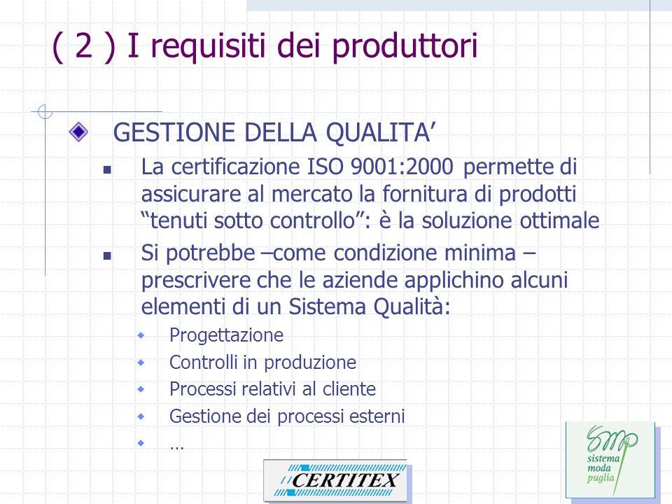 ( 2 ) I requisiti dei produttori GESTIONE DELLA QUALITA La certificazione ISO 9001:2000 permette di assicurare al mercato la fornitura di prodotti ten