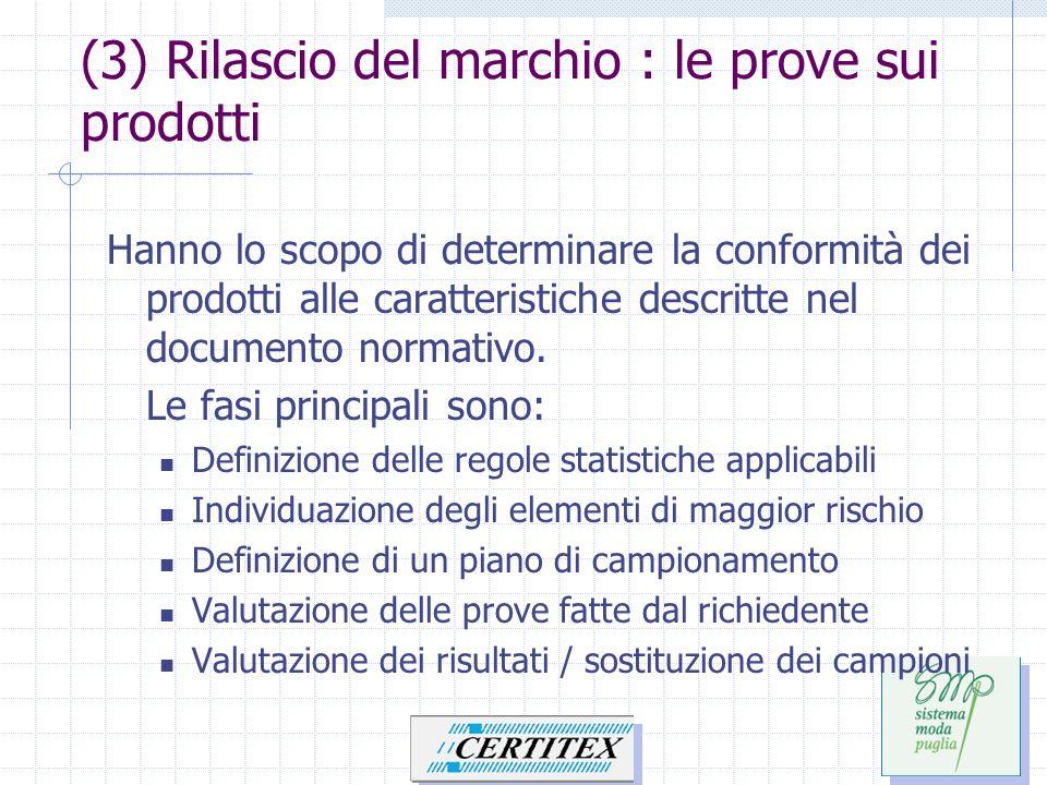 (3) Rilascio del marchio : le prove sui prodotti Hanno lo scopo di determinare la conformità dei prodotti alle caratteristiche descritte nel documento