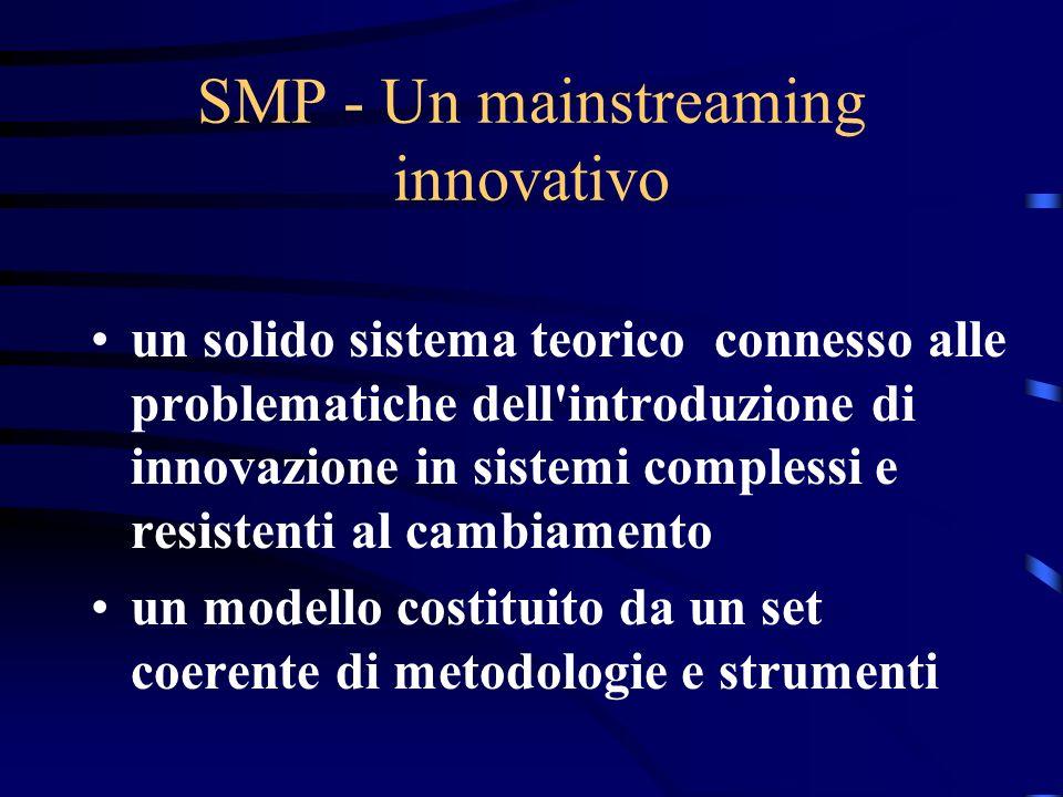 SMP - Un mainstreaming innovativo un solido sistema teorico connesso alle problematiche dell introduzione di innovazione in sistemi complessi e resistenti al cambiamento un modello costituito da un set coerente di metodologie e strumenti
