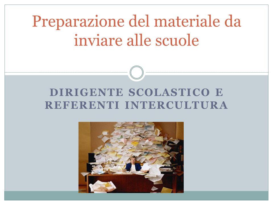 DIRIGENTE SCOLASTICO E REFERENTI INTERCULTURA Preparazione del materiale da inviare alle scuole