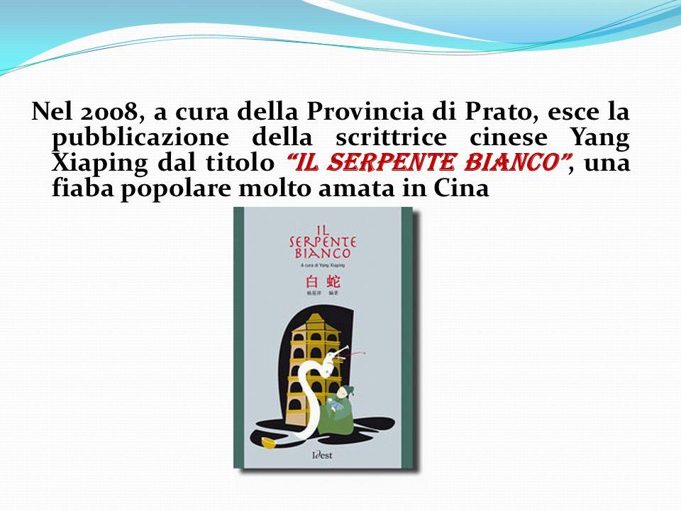 Nel 2008, a cura della Provincia di Prato, esce la pubblicazione della scrittrice cinese Yang Xiaping dal titolo IL SERPENTE BIANCO, una fiaba popolare molto amata in Cina
