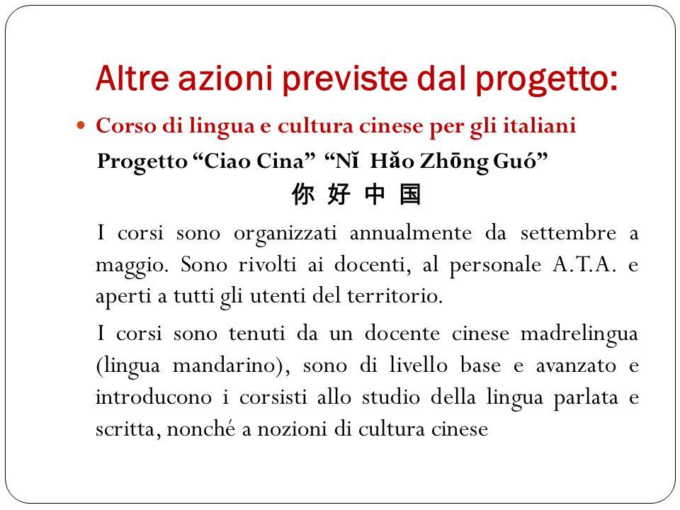 Altre azioni previste dal progetto: Corso di lingua e cultura cinese per gli italiani Progetto Ciao Cina N ĭ H ă o Zh ō ng Guó I corsi sono organizzati annualmente da settembre a maggio.