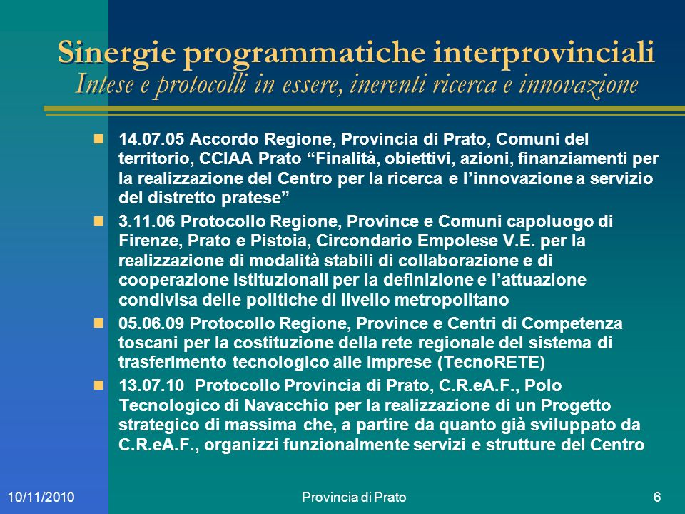Provincia di Prato610/11/2010 Sinergie programmatiche interprovinciali Intese e protocolli in essere, inerenti ricerca e innovazione 14.07.05 Accordo