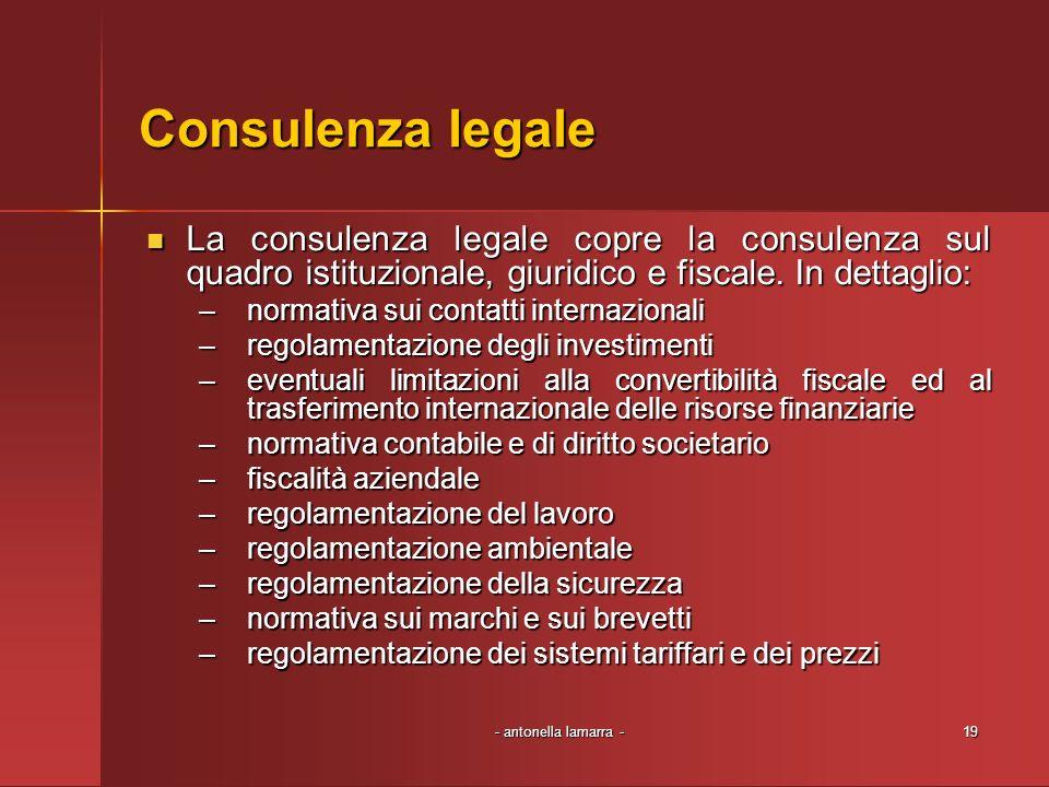 - antonella lamarra -19 Consulenza legale La consulenza legale copre la consulenza sul quadro istituzionale, giuridico e fiscale. In dettaglio: La con