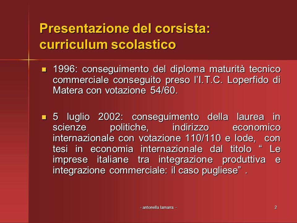 - antonella lamarra -2 Presentazione del corsista: curriculum scolastico 1996: conseguimento del diploma maturità tecnico commerciale conseguito preso lI.T.C.