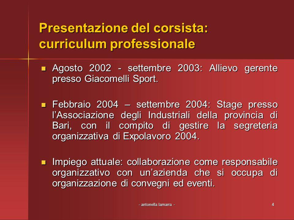 - antonella lamarra -4 Presentazione del corsista: curriculum professionale Agosto 2002 - settembre 2003: Allievo gerente presso Giacomelli Sport. Ago