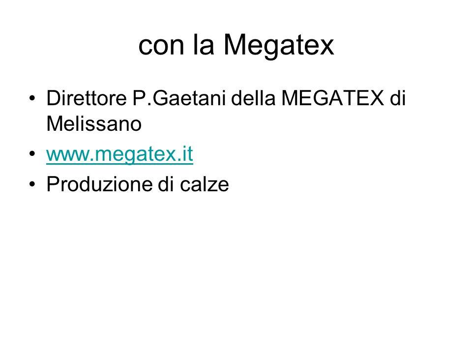 con la Megatex Direttore P.Gaetani della MEGATEX di Melissano www.megatex.it Produzione di calze