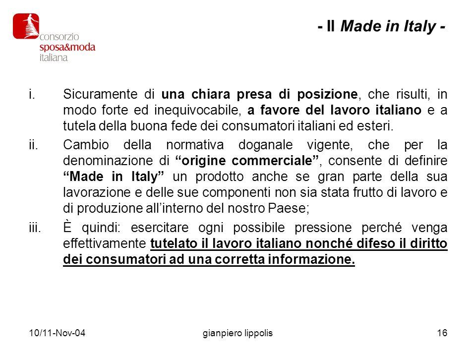 10/11-Nov-04gianpiero lippolis16 i.Sicuramente di una chiara presa di posizione, che risulti, in modo forte ed inequivocabile, a favore del lavoro italiano e a tutela della buona fede dei consumatori italiani ed esteri.