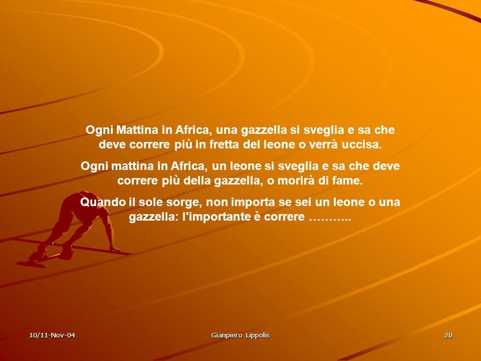 10/11-Nov-04 Gianpiero Lippolis 20 Ogni Mattina in Africa, una gazzella si sveglia e sa che deve correre più in fretta del leone o verrà uccisa. Ogni