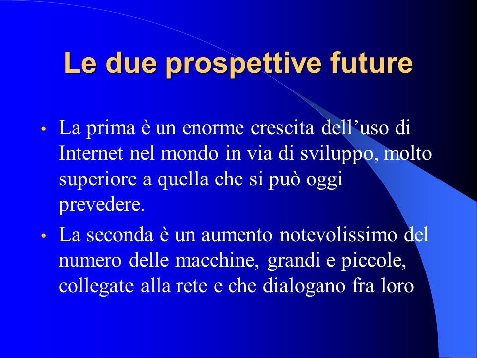 Le due prospettive future La prima è un enorme crescita delluso di Internet nel mondo in via di sviluppo, molto superiore a quella che si può oggi prevedere.