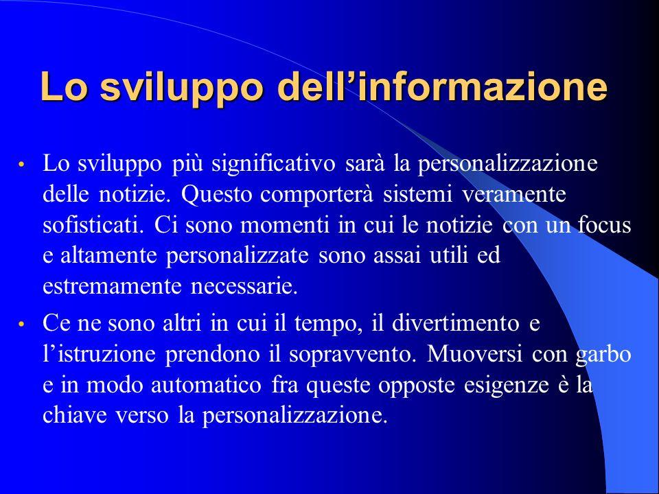 Lo sviluppo dellinformazione Lo sviluppo più significativo sarà la personalizzazione delle notizie.