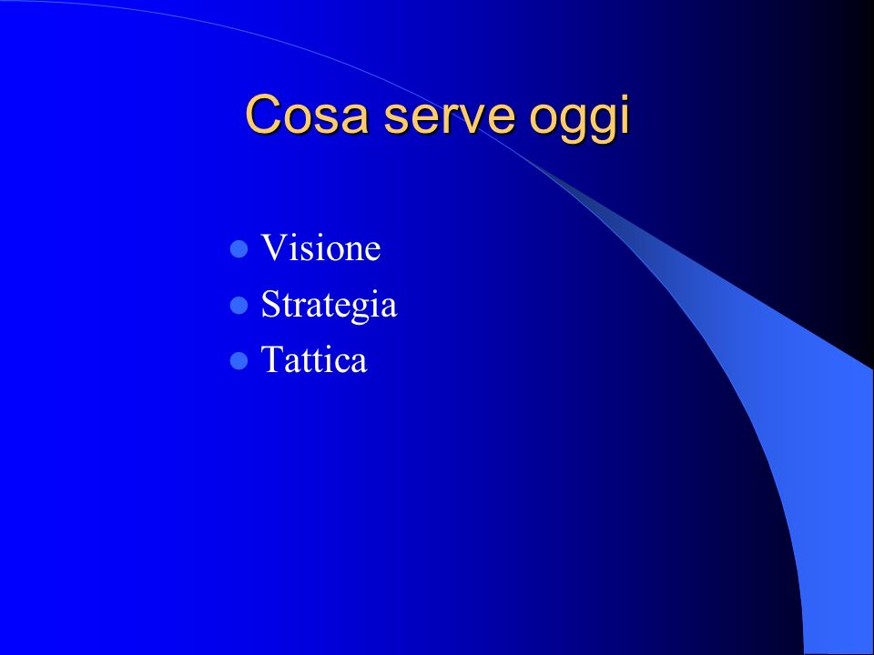 Cosa serve oggi Visione Strategia Tattica