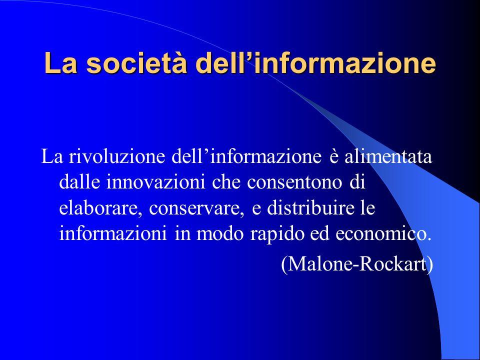 La società dellinformazione La rivoluzione dellinformazione è alimentata dalle innovazioni che consentono di elaborare, conservare, e distribuire le informazioni in modo rapido ed economico.