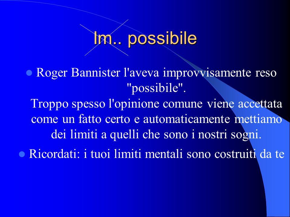 Im.. possibile Roger Bannister l aveva improvvisamente reso possibile .