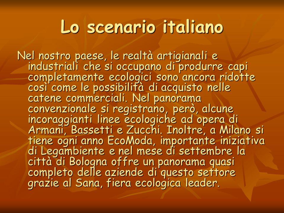 Lo scenario italiano Nel nostro paese, le realtà artigianali e industriali che si occupano di produrre capi completamente ecologici sono ancora ridotte così come le possibilità di acquisto nelle catene commerciali.